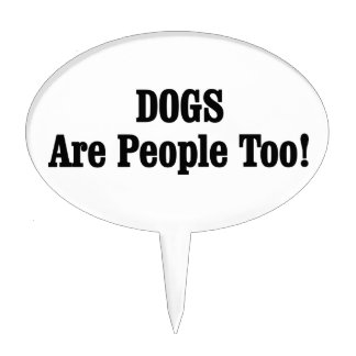 DOGS Are People Too! Cake Topper