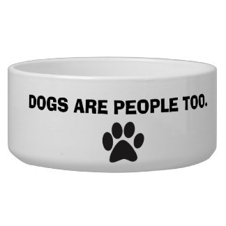 Dogs are people too dog food bowl