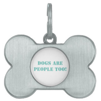 Dogs are People Too! Dog Tag, TOWT Pet Name Tag