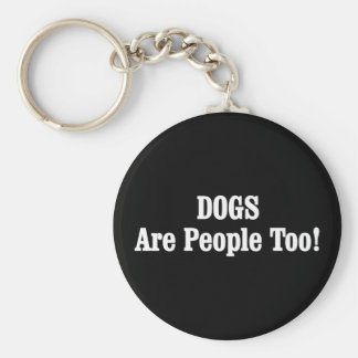 DOGS Are People Too! Keychains