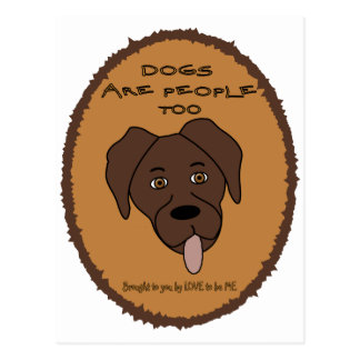 DOGS ARE PEOPLE TOO - LOVE TO BE ME POST CARD