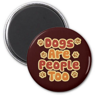 Dogs Are People Too Fridge Magnet