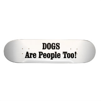 DOGS Are People Too! Skateboard