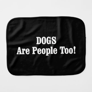 DOGS Are People Too! Baby Burp Cloth