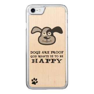 Dogs Are Proof God Wants Us To Be Happy Carved iPhone 7 Case