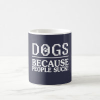 DOGS: Because people suck! Coffee Mug