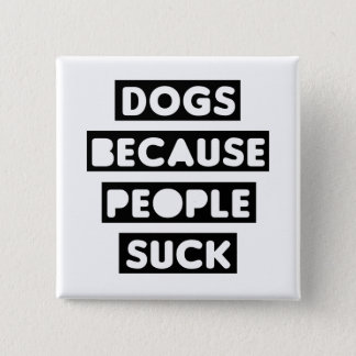 Dogs Because People Suck Pinback Button