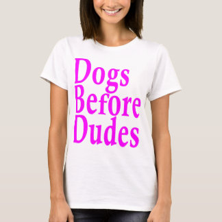 Dogs Before Dudes.png T-Shirt