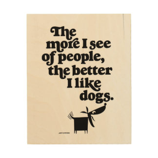 Dogs - better than people? wood print