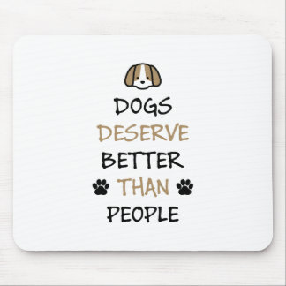 Dogs Deserve Better Mouse Pad