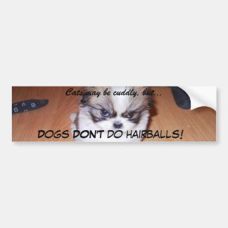 Dogs DON'T do hairballs! Car Bumper Sticker