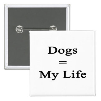 Dogs Equal My Life Pinback Buttons
