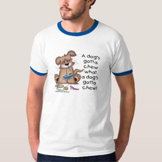 Dogs Gotta Chew T-Shirt