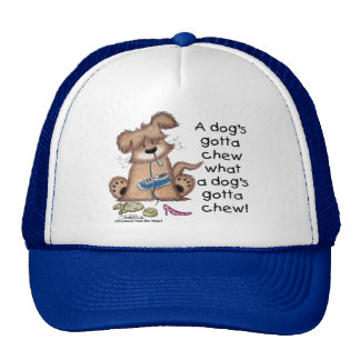 Dogs Gotta Chew Trucker Hat