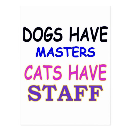 DOGS HAVE MASTERS CATS HAVE STAFF POSTCARD
