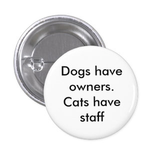 Dogs have owners. Cats have staff 1 Inch Round Button