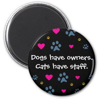 Dogs Have Owners-Cats Have Staff 2 Inch Round Magnet