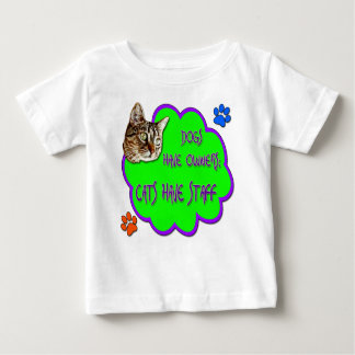 Dogs Have Owners, Cats Have Staff Baby T-Shirt