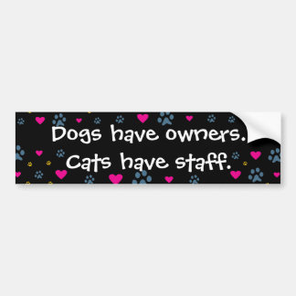 Dogs Have Owners-Cats Have Staff Bumper Sticker