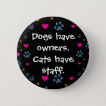 Dogs Have Owners-Cats Have Staff Button