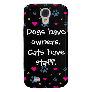 Dogs Have Owners-Cats Have Staff Galaxy S4 Cases