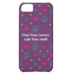 Dogs Have Owners-Cats Have Staff Cover For iPhone 5C