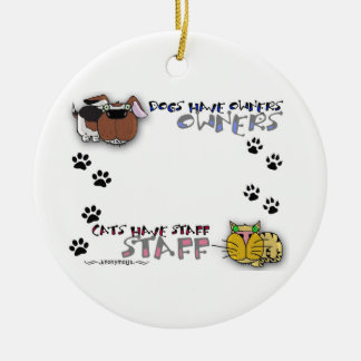 Dogs Have Owners Cats Have Staff Ceramic Ornament