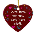 Dogs Have Owners-Cats Have Staff Ceramic Ornament