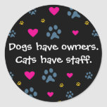 Dogs Have Owners-Cats Have Staff Classic Round Sticker