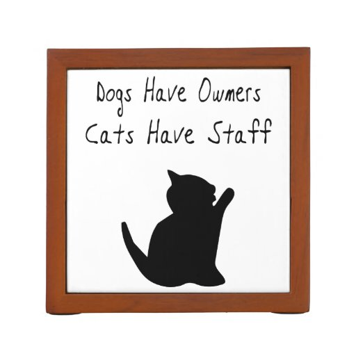 Dogs Have Owners, Cats Have Staff Desk Organizer