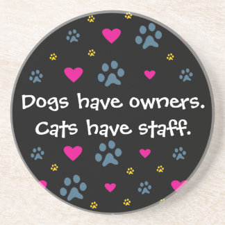 Dogs Have Owners-Cats Have Staff Drink Coaster