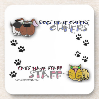 Dogs Have Owners Cats Have Staff Drink Coaster