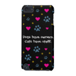 Dogs Have Owners-Cats Have Staff iPod Touch 5G Cover