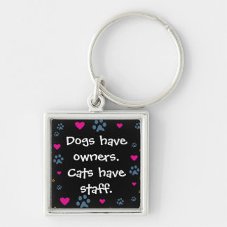 Dogs Have Owners-Cats Have Staff Keychain