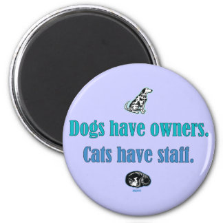 Dogs have owners Cats have Staff Magnets