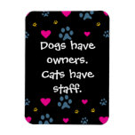 Dogs Have Owners-Cats Have Staff Magnet