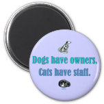 Dogs have owners, Cats have Staff Magnets