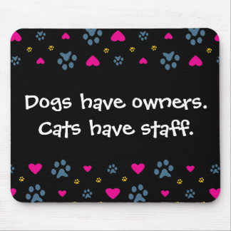 Dogs Have Owners-Cats Have Staff Mouse Pad