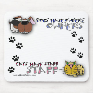 Dogs Have Owners Cats Have Staff Mouse Pad