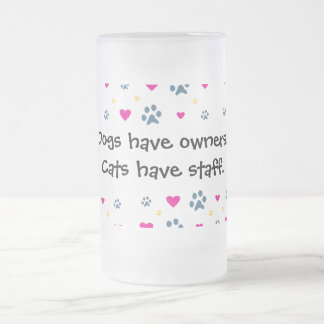 Dogs Have Owners-Cats Have Staff 16 Oz Frosted Glass Beer Mug