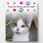 Dogs Have Owners-Cats Have Staff Photo Plaque
