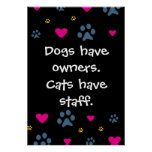 Dogs Have Owners-Cats Have Staff Poster