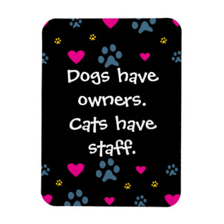 Dogs Have Owners-Cats Have Staff Rectangular Photo Magnet