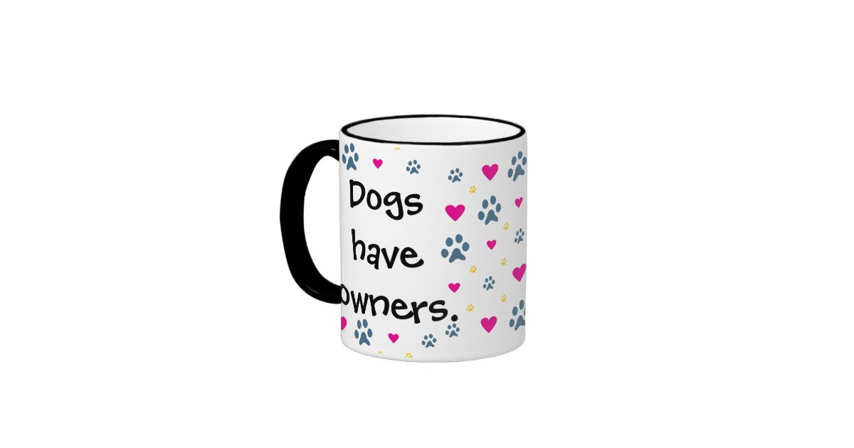 Dogs Have Owners Cats Have Staff Mug
