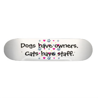 Dogs Have Owners-Cats Have Staff Skateboard Deck