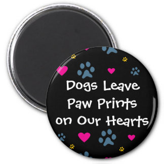 Dogs Leave Paw Prints on Our Hearts 2 Inch Round Magnet