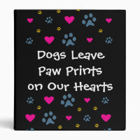 Dogs Leave Paw Prints on Our Hearts 3 Ring Binder
