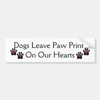 Dogs Leave Paw Prints on our Hearts Car Bumper Sticker