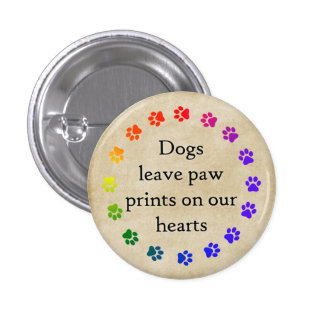 Dogs leave paw prints on our hearts pinback buttons