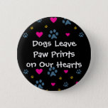 Dogs Leave Paw Prints on Our Hearts Button